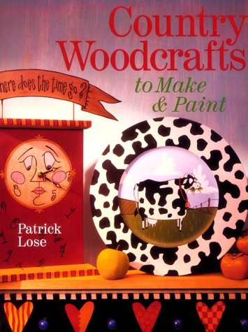 Country Woodcrafts: To Make & Paint: Lose, Patrick