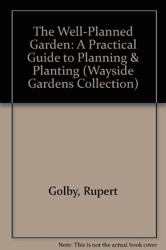 9780806942667: The Well-Planned Garden: A Practical Guide to Planning & Planting (Wayside Gardens Collection)