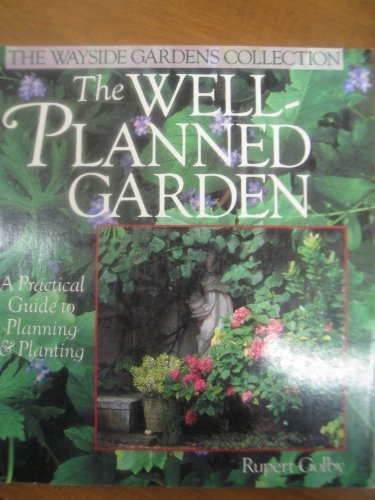 9780806942674: The Well-Planned Garden: A Practical Guide to Planning & Planting