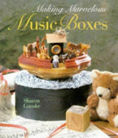 Making Marvelous Music Boxes: Ganske, Sharon
