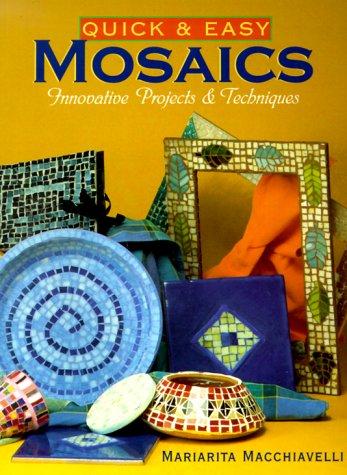 Quick & Easy Mosaics: Innovative Projects &: Macchiavelli, Mariarita