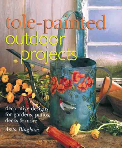 9780806944869: Tole-Painted Outdoor Projects: Decorative Designs For Gardens, Patios, Decks & More: Decorative Designs for Gardens, Patios, Decks and More