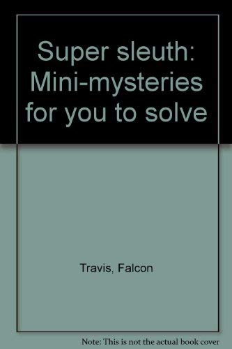Super Sleuth: Mini-Mysteries for You to Solve: Falcon Travis