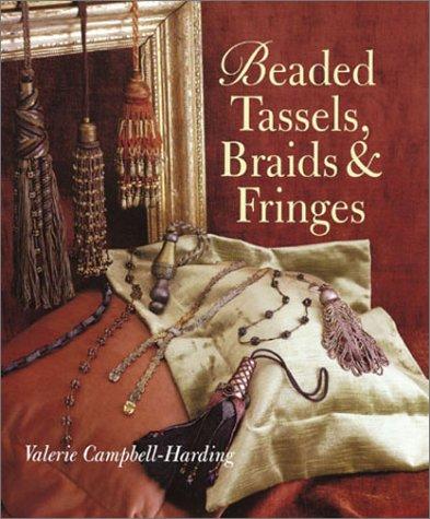 Beaded Tassels, Braids & Fringes: Campbell-Harding, Valerie