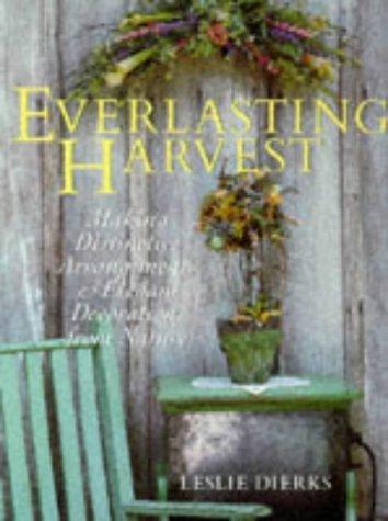 9780806948669: Everlasting Harvest: Making Distinctive Arrangements & Elegant Decorations from Nature