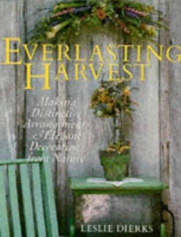 9780806948676: The Everlasting Harvest: Making Distinctive Arrangements & Elegant Decorations From Nature