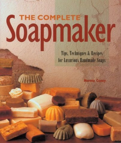 The Complete Soapmaker: Tips, Techniques & Recipes For Luxurious Handmade Soaps