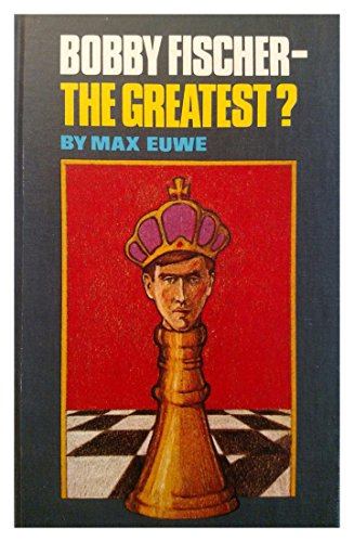 9780806949512: Bobby Fischer: The Greatest? [Hardcover] by Max Euwe