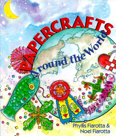 Papercrafts: Around The World: Fiarotta, Phyllis; Fiarotta, Noel