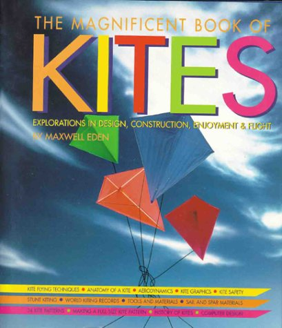 9780806949901: The Magnificent Book Of Kites: Explorations In Design, Construction, Enjoyment & Flight (Revised Edition)