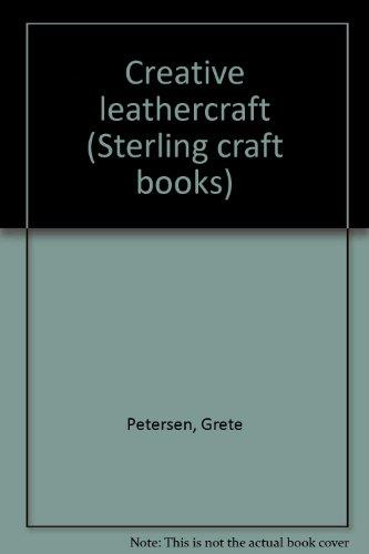 Creative leathercraft (Sterling craft books): Petersen, Grete