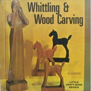 Whittling and Wood Carving (Little Craft): Hoppe, Heinrich
