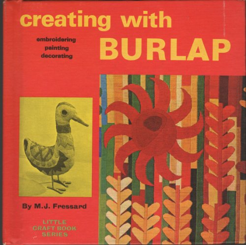 Creating with burlap: Decorating, painting, embroidering, (Little craft book series): Fressard, M. ...
