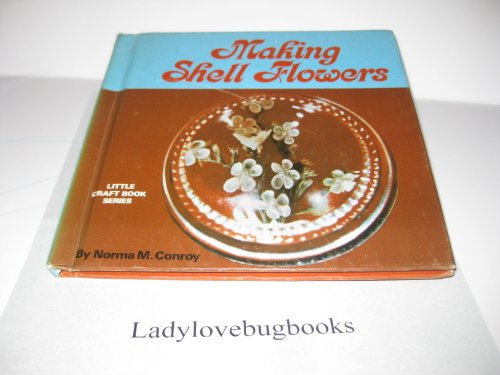 Making Shell Flowers (Little Craft Book Series): Conroy, Norma Maureen