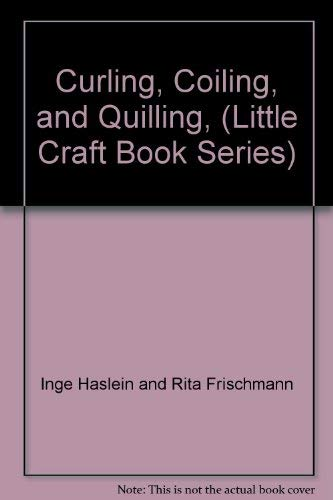 9780806952550: Curling, Coiling, and Quilling, (Little Craft Book Series)