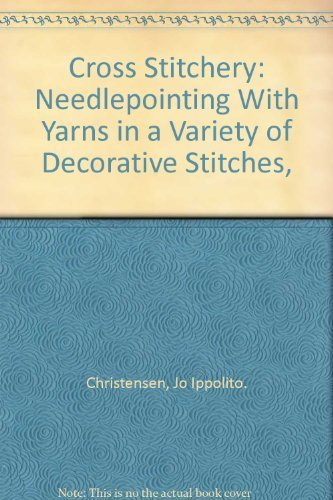 9780806952611: Cross Stitchery: Needlepointing With Yarns in a Variety of Decorative Stitches,