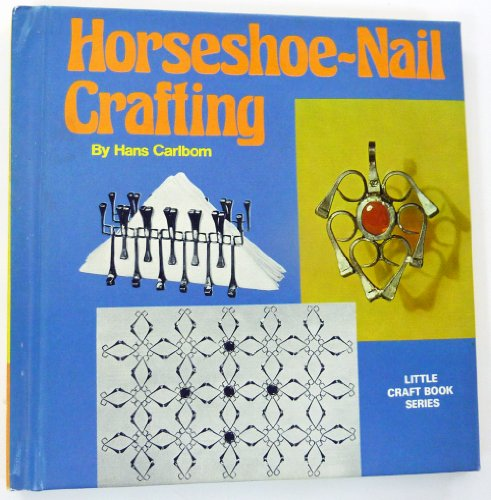Horseshoe-nail crafting, (Little craft book series): Smith, Eric W