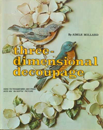 9780806953229: Three-dimensional decoupage: How to transform any print into an