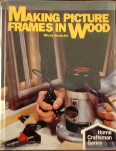 9780806954509: Making Picture Frames in Wood (Home craftsman series)