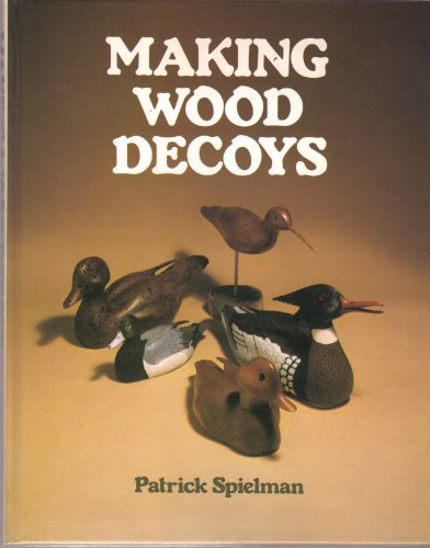 Making Wood Decoys: Spielman, Patrick E