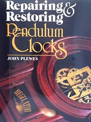 Repairing and Restoring Pendulum Clocks: Plewes, John