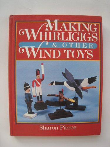 9780806957364: Making Whirligigs and Other Wind Toys