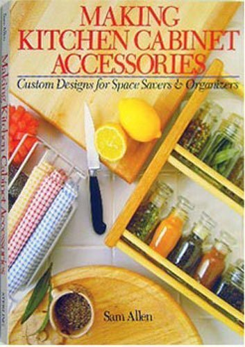 Making Kitchen Cabinet Accessories: Custom Designs for Space Savers and Organizers: Allen, Sam