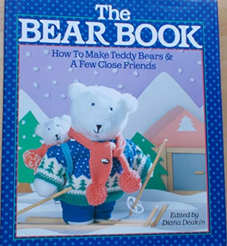 The Bear Book: How to Make Teddy Bears and a Few Close Friends