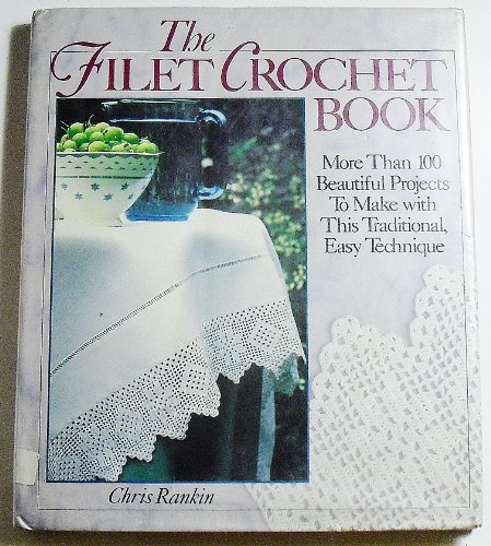 THE FILET CROCHET BOOK : More Than 100 Beautiful Projects to Make with This Traditional, Easy Tec...