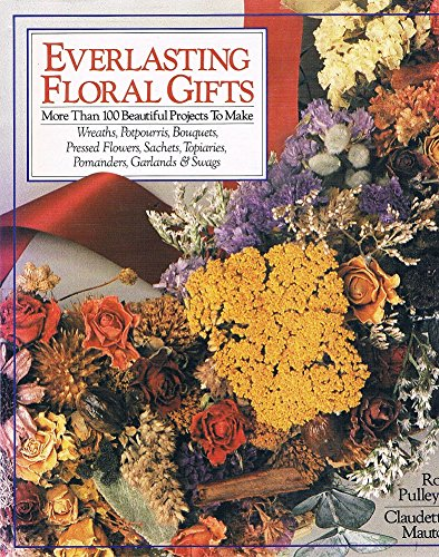 Everlasting Floral Gifts.: Handarbeiten - Basteln Pulleyn, R./ Mautor, C.