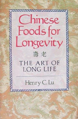 Chinese Foods for Longevity: The Art of Long Life: Lu, Henry C.