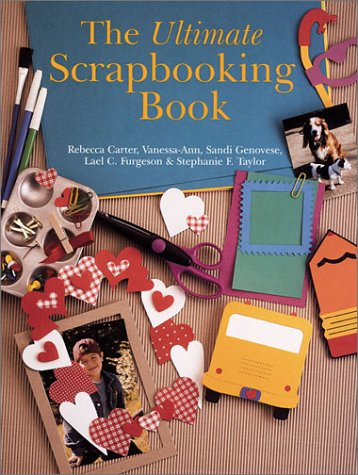 The Ultimate Scrapbooking Book (0806958316) by Rebecca Carter; Vanessa-Ann; Sandi Genovese; Lael C Furgeson; Stephanie F Taylor