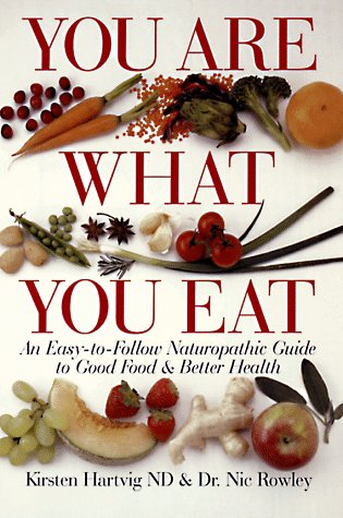 You Are What You Eat: An Easy-To-Follow Naturopathic Guide To Good Food & Better Health: ...