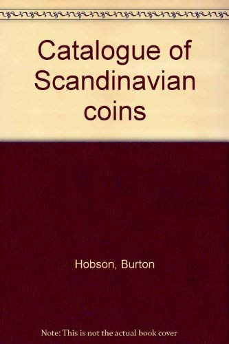 Catalogue of Scandinavian coins;: Gold, silver, and minor coins since 1534, with their valuations: ...