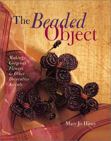 9780806960906: The Beaded Object: Making Gorgeous Flowers & Other Decorative Accents