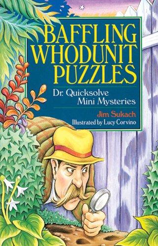 Baffling Whodunit Puzzles: Dr. Quicksolve Mini-Mysteries: Sukach, Jim