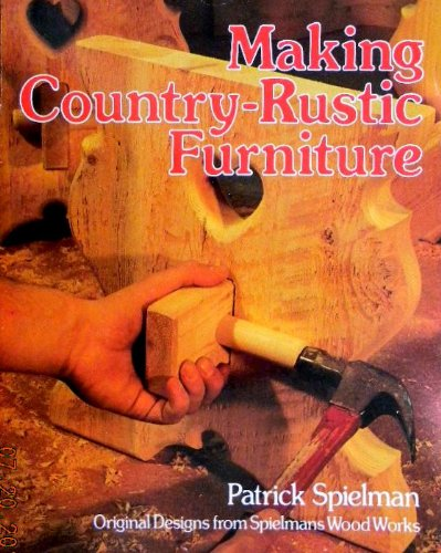 9780806962108: Making Country-Rustic Furniture: Original Designs from Spielmans Wood Works