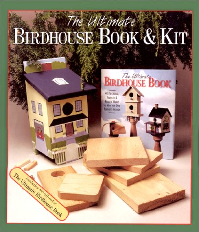 9780806962238: The Ultimate Birdhouse Book: 40 Functional, Fantastic & Fanciful Homes To Make For Our Feathered Friends