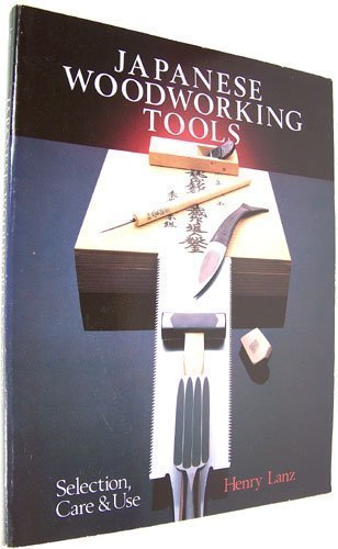 Japanese Woodworking Tools: Selection, Care and Use: Lanz, Henry