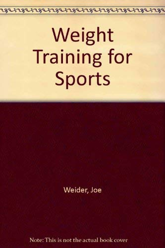 Joe Weider's Weight Training for Sports (0806962380) by Weider, Joe; Taylor, Larry