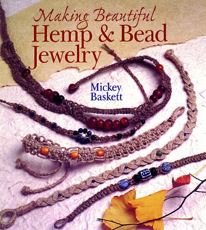 9780806962610: Making Beautiful Hemp & Bead Jewelry: How to Hand-Tie Necklaces, Bracelets, Earrings, Keyrings, Watches & Eyeglass Holders With Hemp