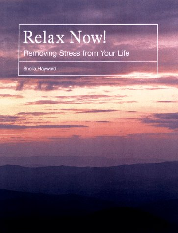 RELAX NOW : Removing Stress from Your Life (includes a 60 Min CD)