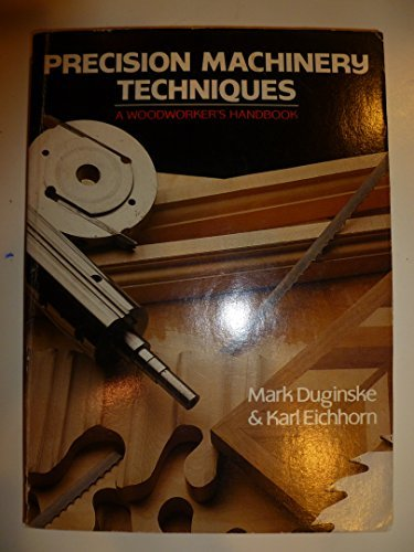Precision Machinery Techniques: A Woodworker's Handbook With: Duginske, Mark, Eichhorn,