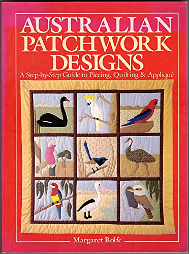 Australian Patchwork Designs: A Step-By-Step Guide to Piecing, Quilting & Applique: Margaret ...