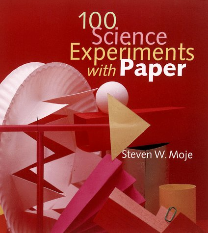 100 Science Experiments with Paper: Steven W. Moje