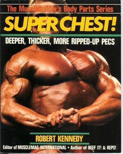 9780806964126: Super Chest !: Deeper, Thicker, More Ripped-Up Pecs (Musclebuilder's Body Parts Series)