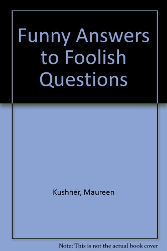 Funny Answers to Foolish Questions: Maureen Kushner