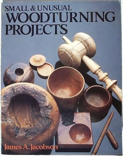 Small and Unusual Woodturning Projects (080696510X) by James A. Jacobson