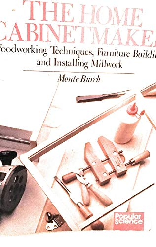 9780806965185: The Home Cabinetmaker: Woodworking Techniques, Furniture Building, and Installing Millwork (Popular science)