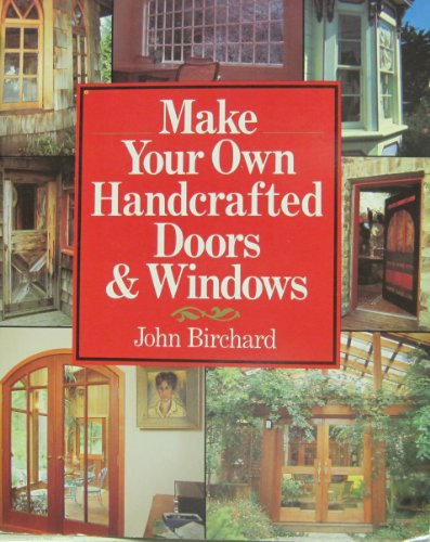Make Your Own Handcrafted Doors & Windows (0806965444) by John Birchard